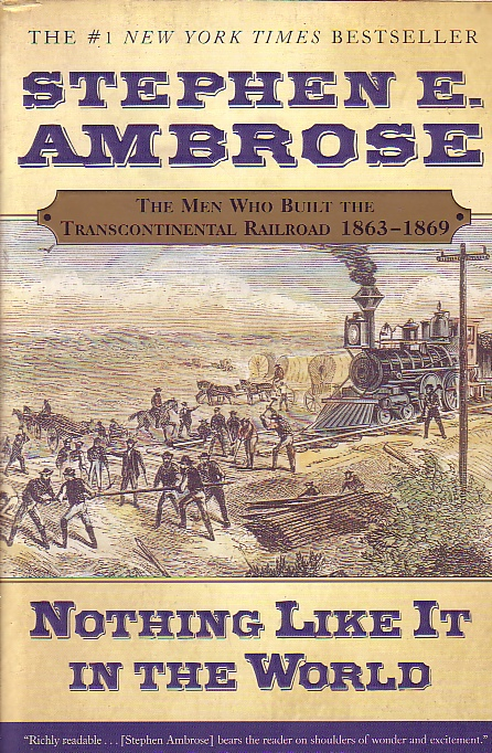 Image for Nothing Like It In The World The Men Who Built the Transcontinental Railroad 1863-1869