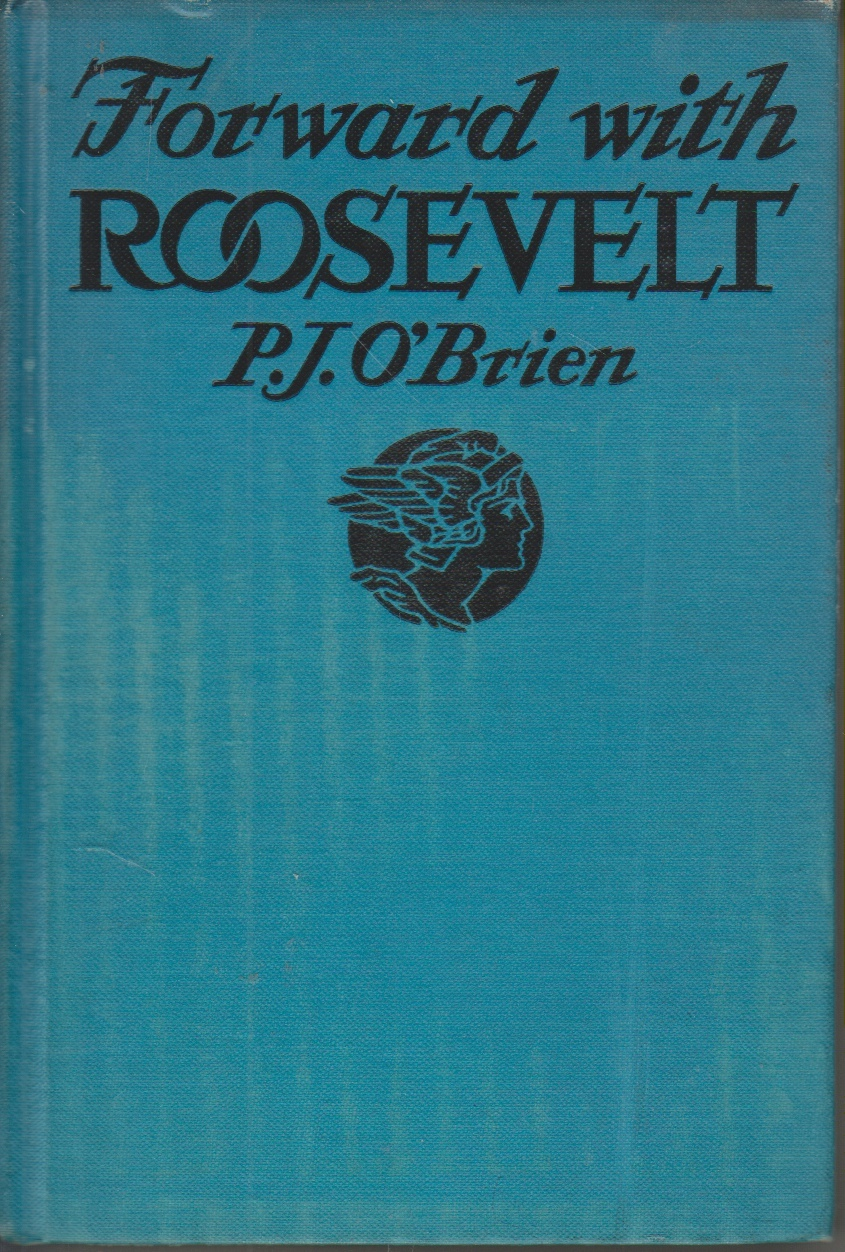 Image for Forward with Roosevelt An Authentic Narrative of His Life, Aims, and Ambitions, and Ambitions and a Graphic Story of His Endeavor of Social Security