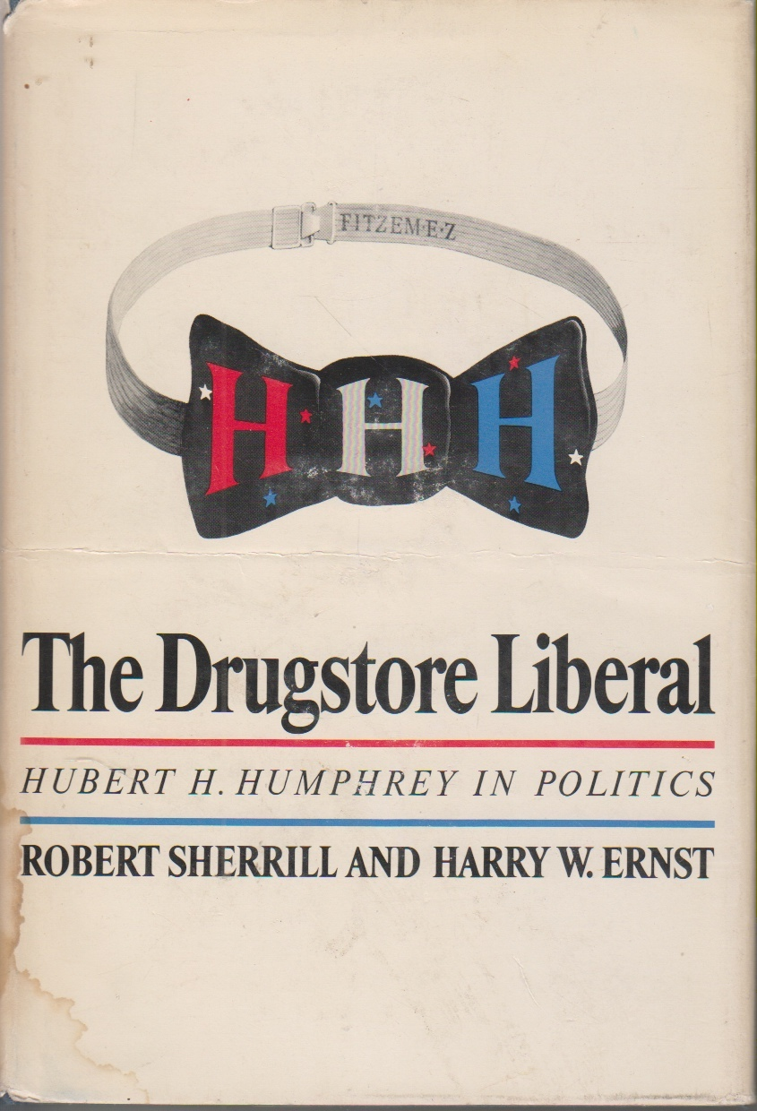 Image for The Drugstore Liberal Hubert H. Humphrey in Politics