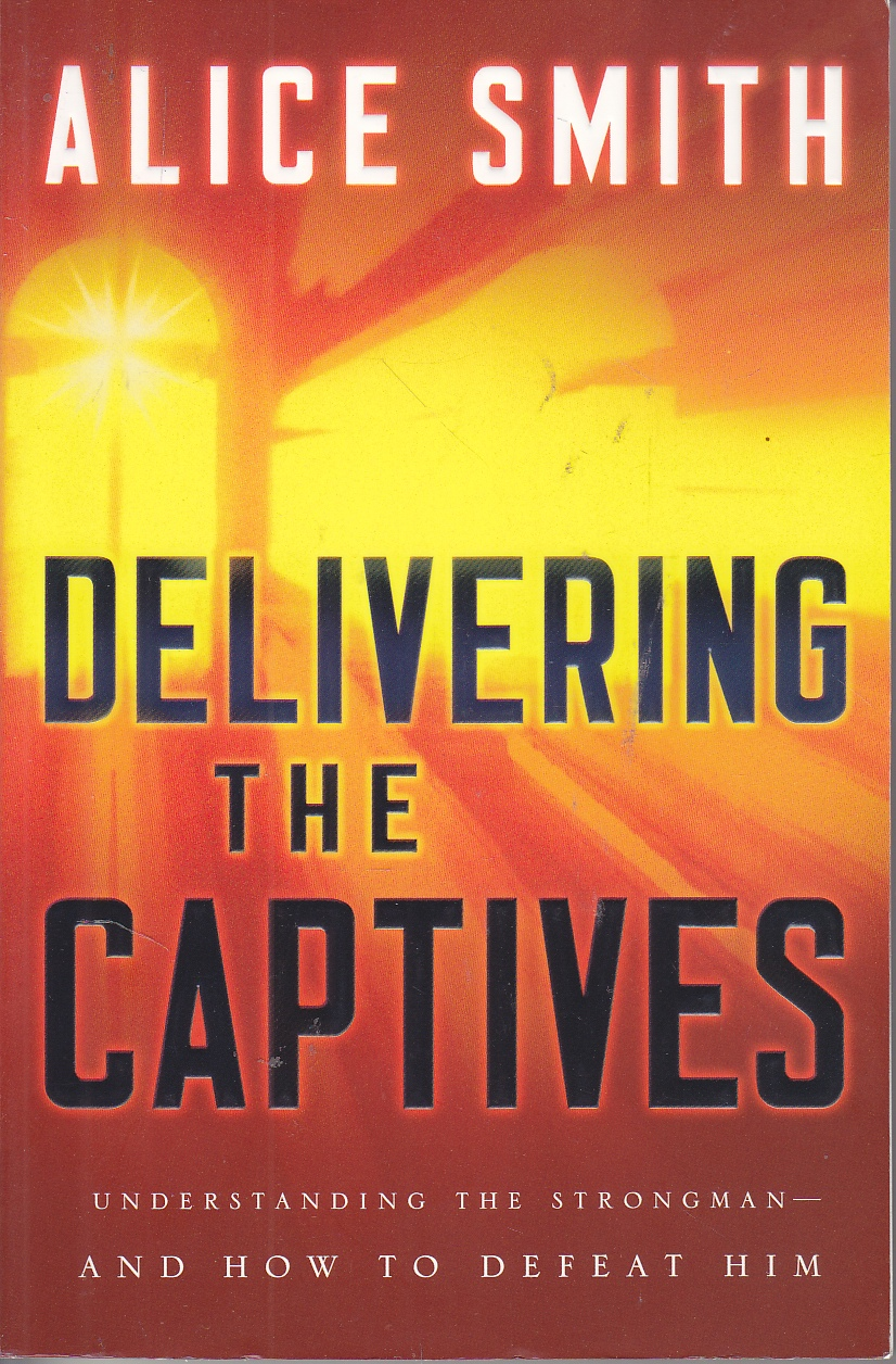 Image for Delivering the Captives Understanding the Strongman--And How to Defeat Him
