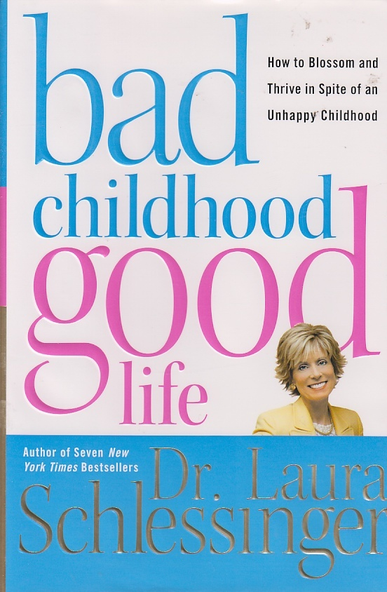 Image for Bad Childhood---Good Life How to Blossom and Thrive in Spite of an Unhappy Childhood