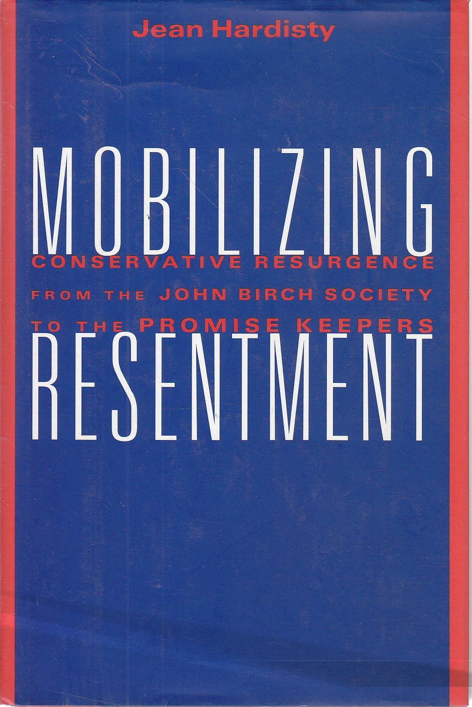 Image for Mobilizing Resentment Conservative Resurgence from the John Birch Society to the Promise Keepers