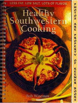 Image for Healthy Southwestern Cooking (Less Fat, Low Salt, Lots Of Flavor)