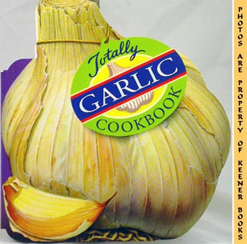 Image for The Totally Garlic Cookbook