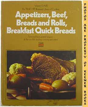Image for Appetizers, Beef, Breads And Rolls, Breakfast Quick Breads: The Time-Life Illustrated Library Of Cooking Series