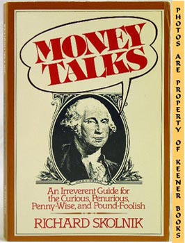 Image for Money Talks (An Irreverent Guide For The Curious, Penurious, Penny - Wise, And Pound - Foolish)