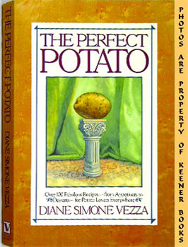 Image for Perfect Potato (Over 100 Fabulous Recipes From Appetizers To Desserts For Potato Lovers Everywhere)