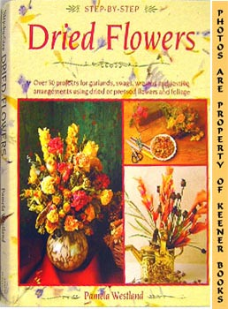 Image for Step-By-Step Dried Flowers