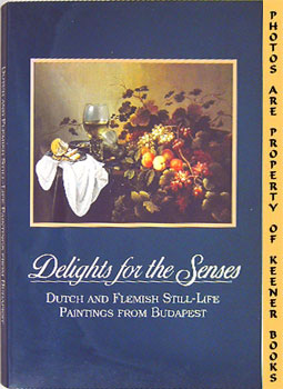 Image for Delights For The Senses (Dutch And Flemish Still - Life Paintings From Budapest)