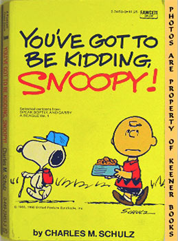 Image for You've Got To Be Kidding, Snoopy (Selected Cartoons From Speak Softly And Carry A Beagle, Volume 1)