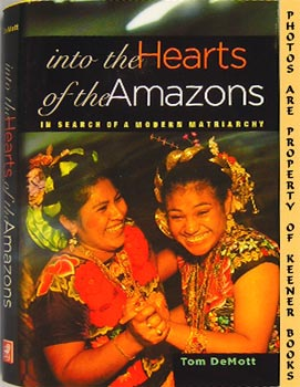 Image for Into The Hearts Of The Amazons (In Search Of A Modern Matriarchy)