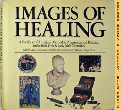 Image for Images Of Healing : A Portfolio Of American Medical & Pharmaceutical Practice In The 18th, 19th, And Early 20th Centuries