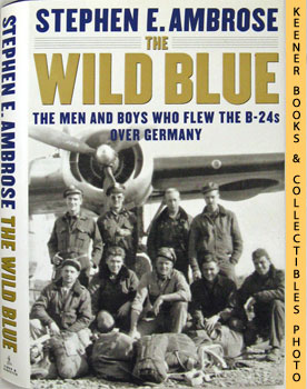 Image for The Wild Blue (The Men And Boys Who Flew The B24s Over Germany 1944 - 45)
