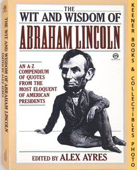 Image for The Wit and Wisdom Of Abraham Lincoln (An A - Z Compendium Of Quotes From The Most Eloquent Of American Presidents): Meridian Series