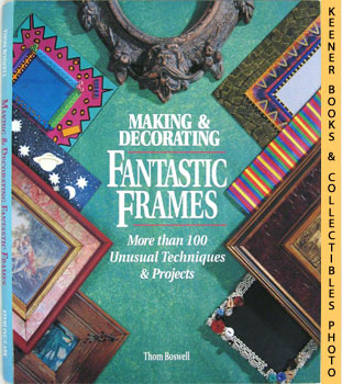 Image for Making & Decorating Fantastic Frames (More Than 100 Unusual Techniques & Projects)