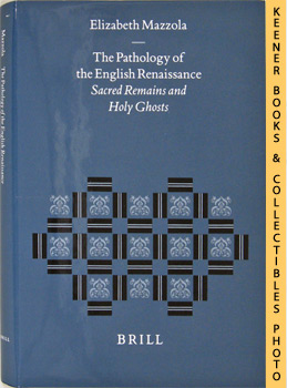 Image for The Pathology Of The English Renaissance (Sacred Remains And Holy Ghosts): Studies In The History Of Christian Thought Series