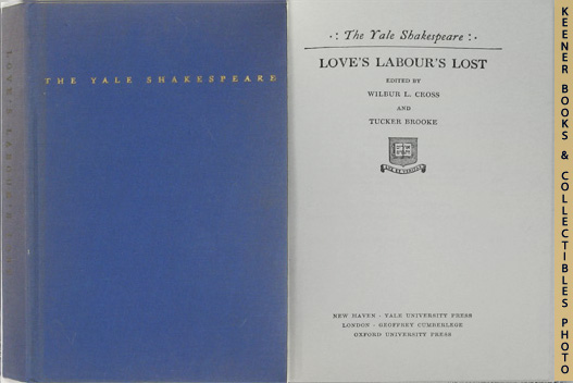 SHAKESPEARE, WILLIAM (AUTHOR) / CROSS, WILBUR L. (EDITOR) / BROOKE, TUCKER (EDITOR) - Love's Labour's Lost: The Yale Shakespeare Series