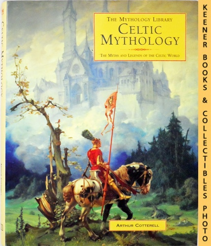 Image for Celtic Mythology : The Myths And Legends Of The Celtic World
