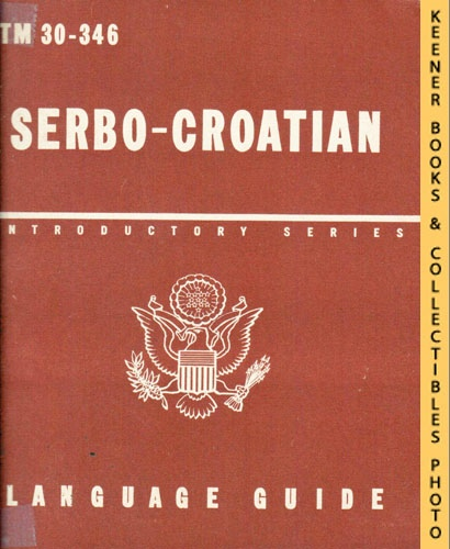 Image for Serbo-Croatian, A Guide To The Spoken Language: TM 30-346: Introductory Series Language Guide Series