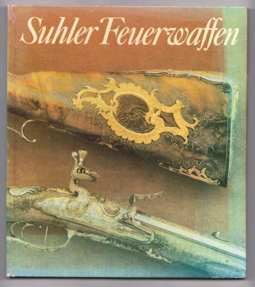 Image for Suhler Feuerwaffen, Exponate aus dem Historischen Museum zu Dresden : Suhl Firearms, Exhibits of the Dresden Historical Museum