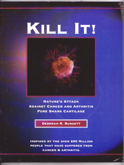 Image for Kill it ! :  Nature's Attack Against Cancer and Arthritis, Pure Shark Cartilage