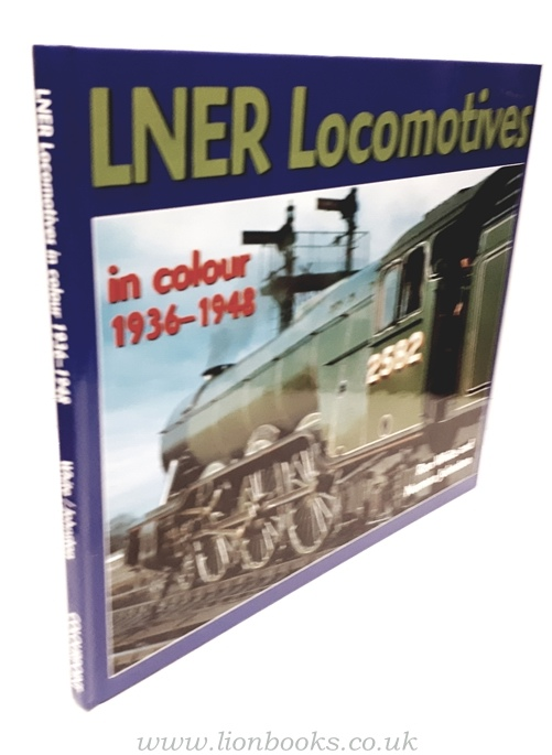 NORMAN JOHNSTON AND RON WHITE - LNER Locomotives in Colour 1936-1948