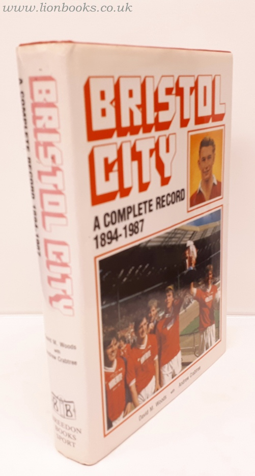 WOODS, DAVID WITH CRABTREE, ANDREW. - Bristol City - a Complete Record 1894-1987
