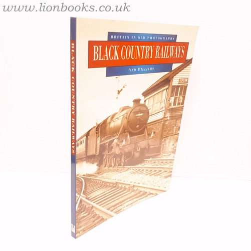 NED WILLIAMS - Black Country Railways in Old Photographs