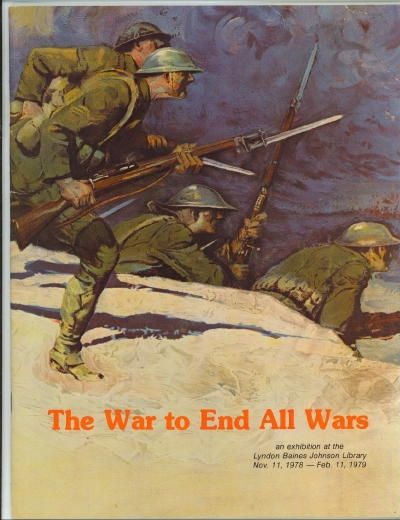 Image for The War To End All Wars: An Exhibition At The Lyndon Baines Johnson Library Nov. 11, 1978 -- Feb. 11, 1979