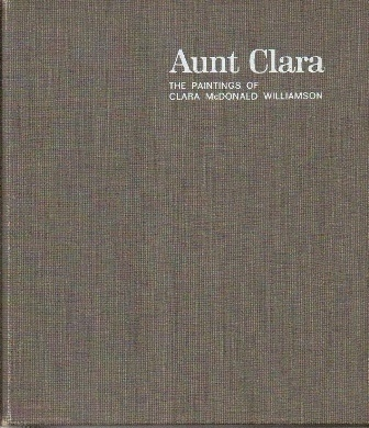 Image for Aunt Clara The Paintings of Clara McDonald Williamson