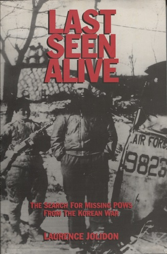 Image for Last Seen Alive The Search for Missing POWs from the Korean War