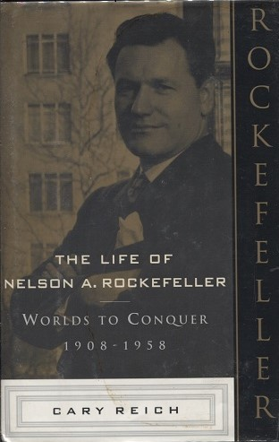 Image for The Life Of Nelson A. Rockefeller Worlds to Conquer 1908 - 1958