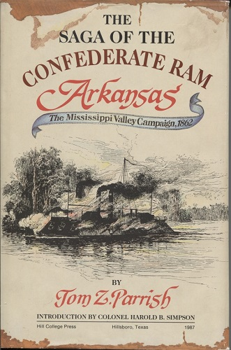 Image for The Saga of the Confederate Ram Arkansas The Mississippi Valley Campaign, 1862