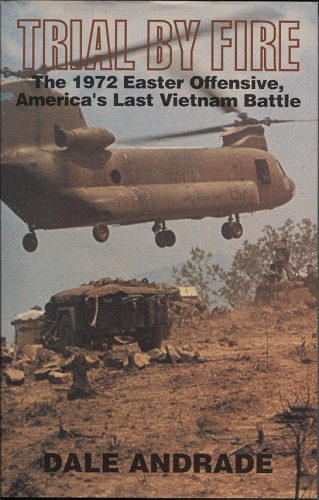 Image for Trial by Fire The 1972 Easter Offensive, America's Last Vietnam Battle