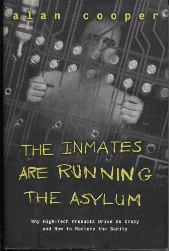 Image for The Inmates Are Running the Asylum Why High-Tech Products Drive Us Crazy and How to Restore the Sanity