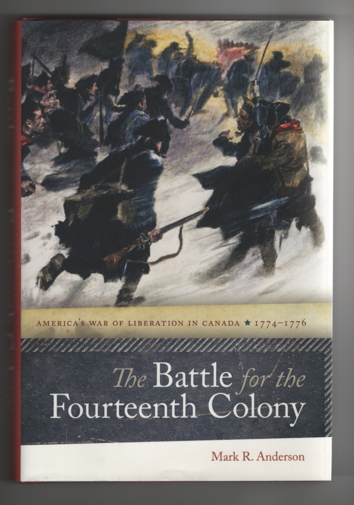 The Battle for the Fourteenth Colony AmericaS War of Liberation in Canada, 17741776, Anderson, Mark R.