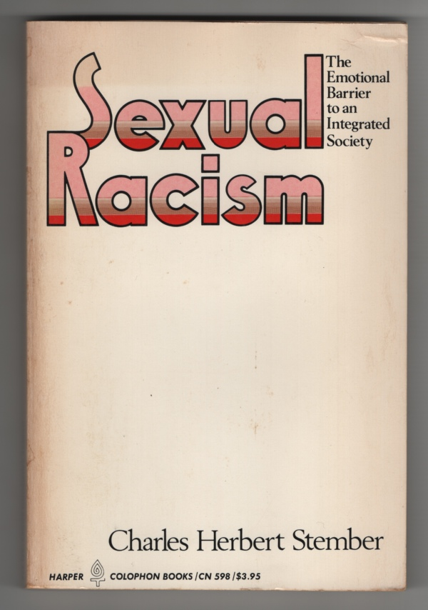 Sexual Racism The Emotional Barrier to an Integrated Society, Stember, Charles H.