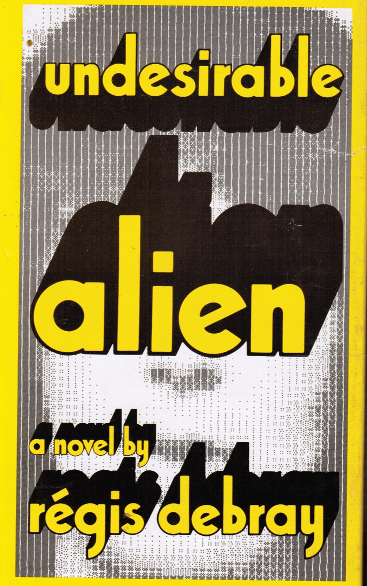 Image for Undesirable Alien:  Regis Debray Photo Included