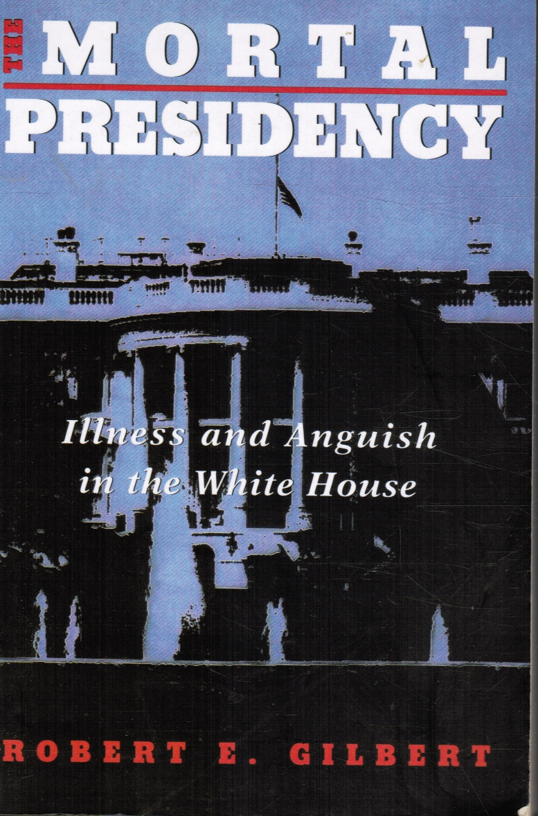 Image for The Mortal Presidency: Illness and Anguish in the White House