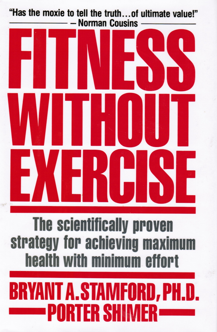 Image for Fitness Without Exercise: the Scientifically Proven Strategy for Achieving Maximum Health with Minimum Effort