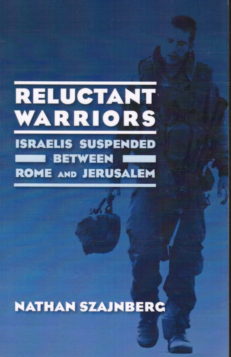 Image for Reluctant Warriors: Israelis Suspended between Rome and Jerusalem (SIGNED)