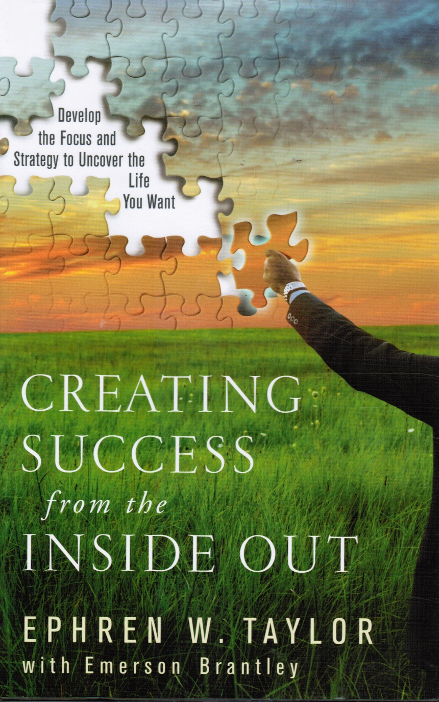 Image for Creating Success from the Inside Out: Develop the Focus and Strategy to Uncover the Life You Want