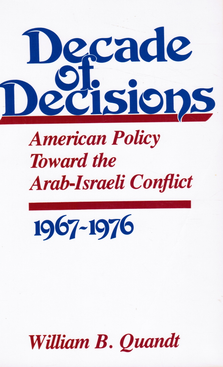 Image for Decade of Decisions: American Policy Toward the Arab-Israeli Conflict, 1967-1976