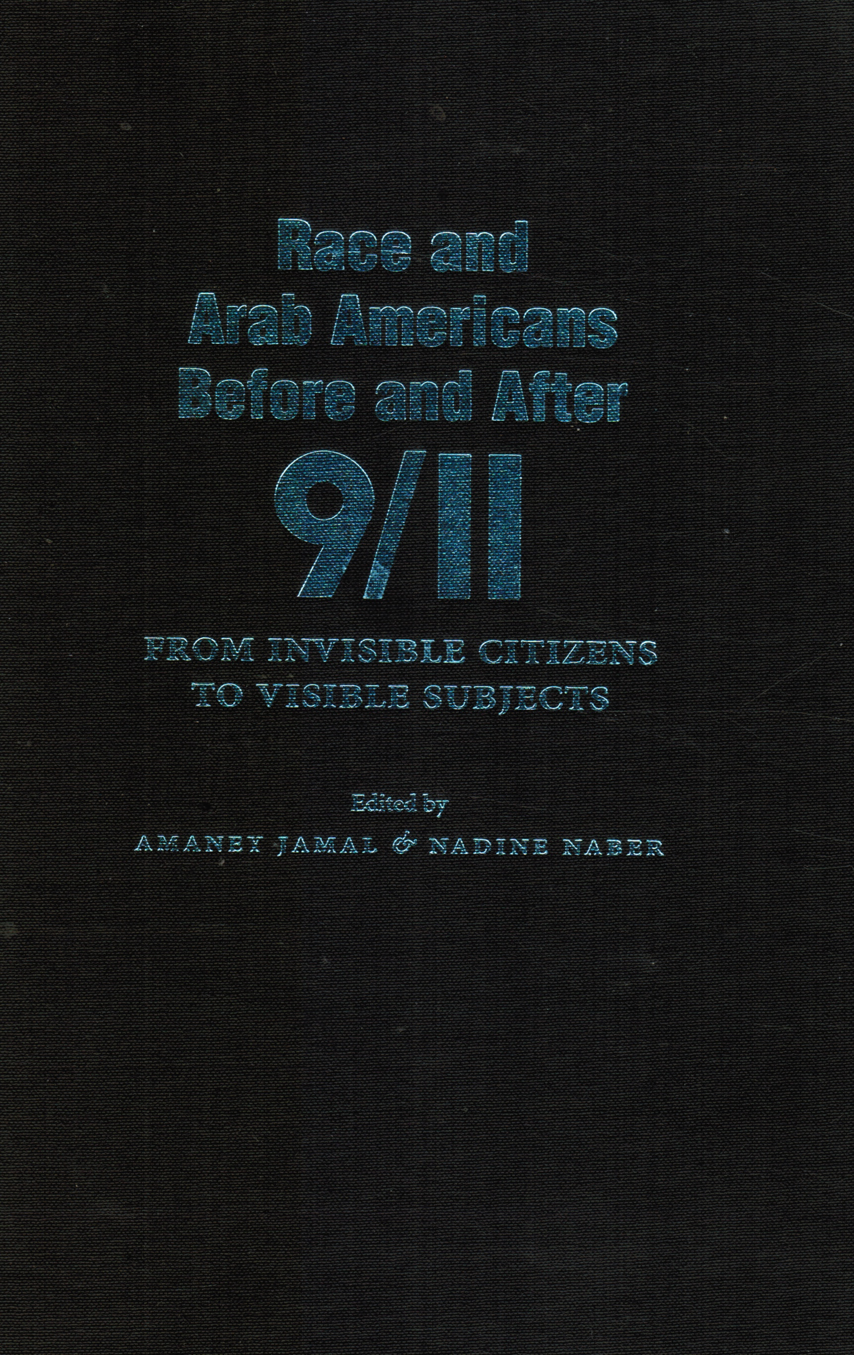 Image for Race and Arab Americans before and after 9/11: from Invisible Citizens to Visible Subjects