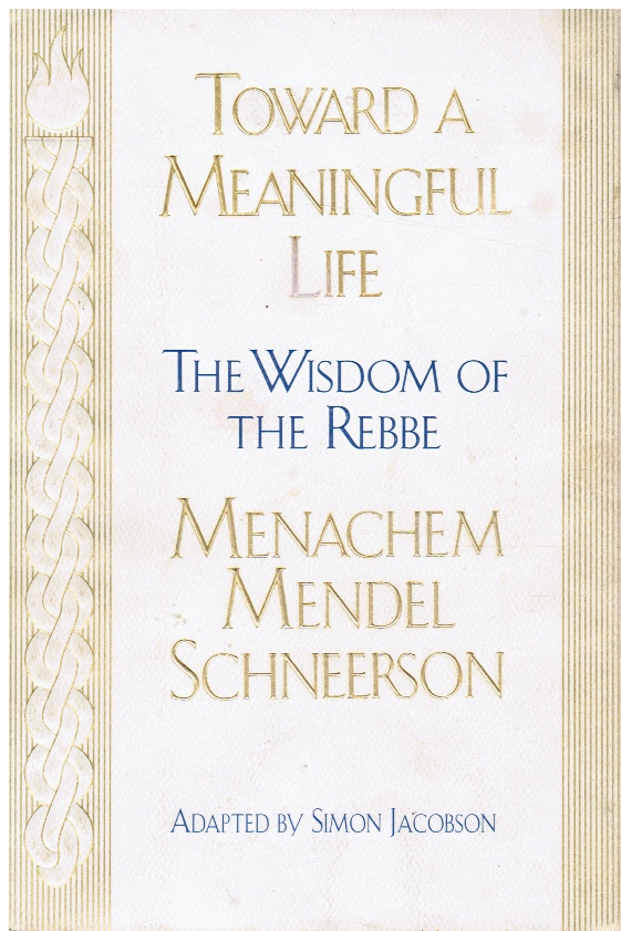 Image for Toward a Meaningful Life - the Wisdom of the Rebbe Menachem Mendel Schneersohn