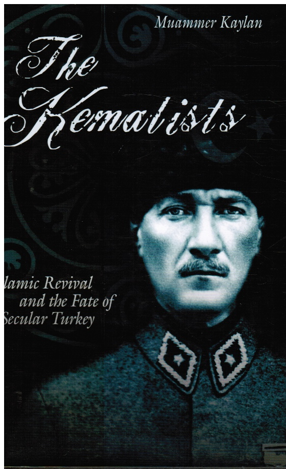Image for The Kemalists: Islamic Revival and the Fate of Secular Turkey