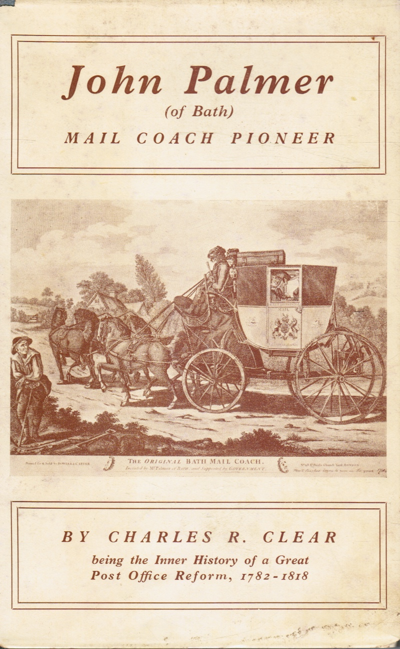 Image for John Palmer of Bath Mail Coach Pioneer Being the Inner History of a Great Post Office Reform, 1782-1818