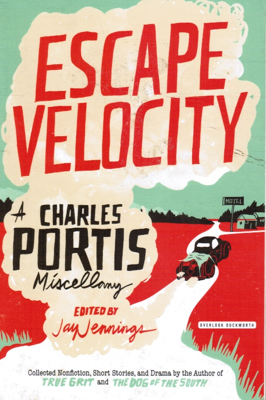 Image for Escape Velocity: a Charles Portis Miscellany