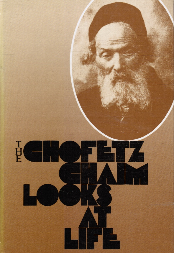 Image for The Chofetz Chaim Looks At Life: an Anthology of the Chofetz Chaim's Philosophical and Ethical Insights