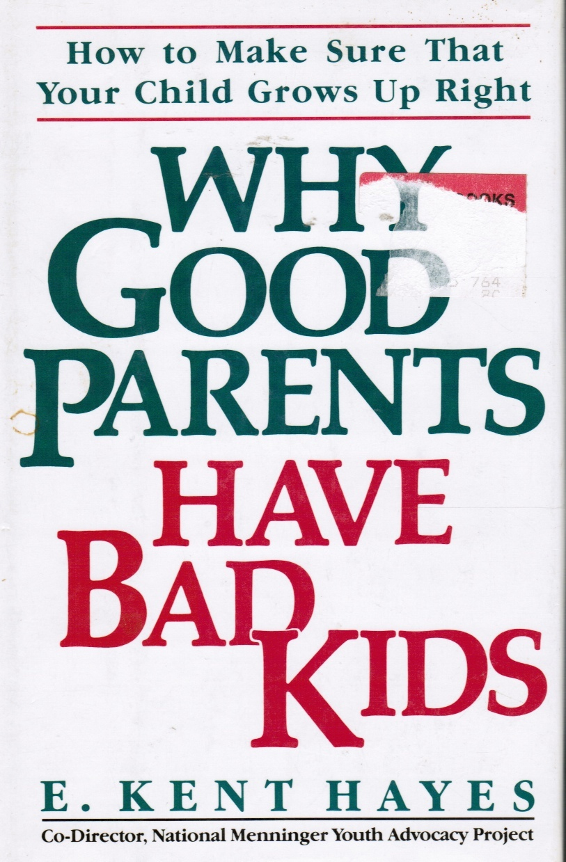 Image for Why Good Parents Have Bad Kids : How to Make Sure Your That Your Child Grows Up Right